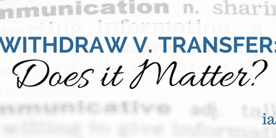 Withdraw v. Transfer: Does it Matter?